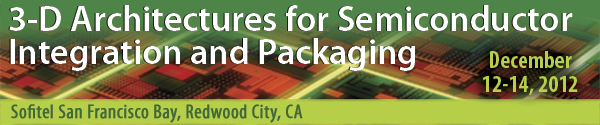 3-D Architectures for Semiconductor Integration and Packaging Conference