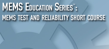 MEMS Education Series - MEMS Test and Reliability Short Course